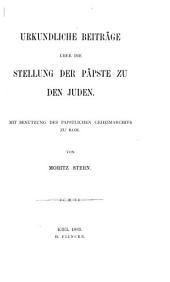 Urkundliche Beiträge über die Stellung der Päpste zu den Juden: mit Benutzung des päpstlichen Geheimarchivs zu Rom, Ausgabe 1
