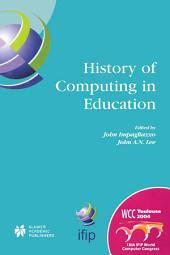 History of Computing in Education: IFIP 18th World Computer Congress, TC3 / TC9 1st Conference on the History of Computing in Education 22–27 August 2004 Toulouse, France
