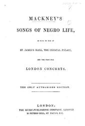 Mackney's Songs of Negro Life, as sung by him at St. James's Hall, etc