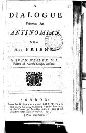 A Dialogue Between an Antinomian and His Friend: By John Wesley, ...