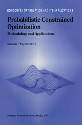 Probabilistic Constrained Optimization: Methodology and Applications