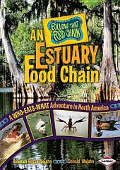 An Estuary Food Chain: A Who-Eats-What Adventure in North America