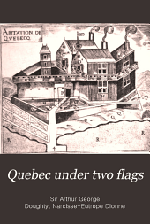 Quebec Under Two Flags: A Brief History of the City from Its Foundation Until the Present Time