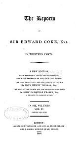 The Reports of Sir Edward Coke, Knt: In Thirteen Parts, Volume 4