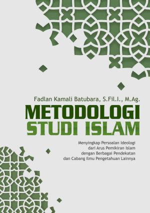 Metodologi Studi Islam    Menyingkap Persoalan Ideologi Dari Arus Pemikiran Islam Dengan Berbagai Pendekatan Dan Cabang Ilmu Pengetahuan Lainnya    PDF