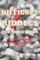 Difficult Riddles For Smart Kids Riddles And Brain Teasers Families Will Love PDF