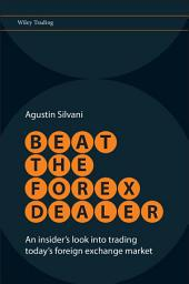 Beat the Forex Dealer: An Insider's Look into Trading Today's Foreign Exchange Market