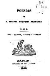 Poesias de D. Miguel Agustin Principe: Poesías ligeras, festivas y satíricas, Volumen 1