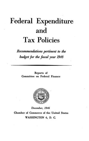 Federal Expenditure and Tax Policies  Recommendations Pertinent to the Budget for the Fiscal Year 1948