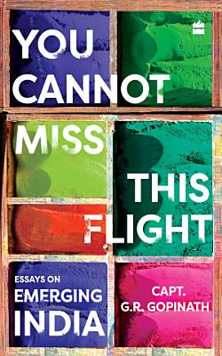 You Cannot Miss This Flight  Essays on Emerging India PDF