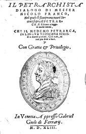Il Petrarchista. Dialogo ... nel quale si scuoprono nuovi secreti sopra il Petrarca. E si danno a leggere molte lettere, che il medemo [!] Petrarca in lingua thoscana scrisse a diverse persone (etc.)