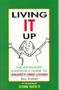 Living It Up  The Advanced Survivor s Guide To Anxiety Free Living Book