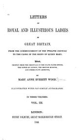 Letters of Royal and Illustrious Ladies of Great Britain: From the Commencement of the Twelfth Century to the Close of the Reign of Queen Mary, Volume 3