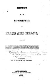 Report of the Committee on Ways and Means, Upon the Report of the Select Committee, to which was Referred the Memorials and Petitions of a Great Number of Citizens of Different Counties, Praying the Establishment of a Financial Institution, to be Founded Upon the Invested Moneys in the Treasury