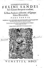 Commentariorum Felini Sandei ... Ad quinque libros Decretalium pars tertia ...