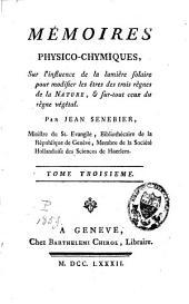 Mémoires physico-chymiques, sur l'influence de la lumière solaire pour modifier les êtres des trois règnes de la nature, et surtout ceux du règne végétal: Volume3