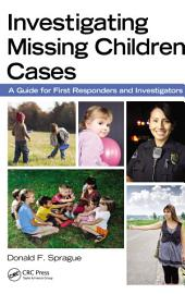 Investigating Missing Children Cases: A Guide for First Responders and Investigators