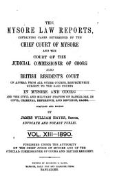 Mysore Law Reports: Containing Cases Determined by the Chief Court of Mysore, the Court of the Judicial Commissioner of Coorg, the Court of the British Resident in Mysore, Volume 13