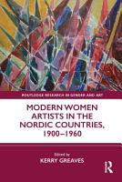 Modern Women Artists in the Nordic Countries  1900   1960 PDF