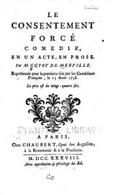 Le consentement forcé: comédie en un acte, en prose