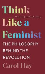 Think Like a Feminist: The Philosophy Behind the Revolution