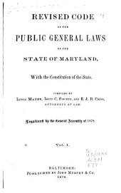 Revised Code of the Public General Laws of the State of Maryland: With the Constitution of the State, Volume 1