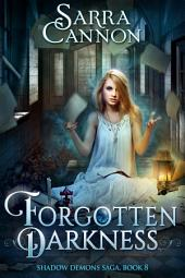 Forgotten Darkness: Book 8 of The Shadow Demons Saga