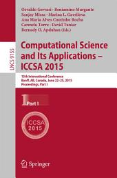 Computational Science and Its Applications -- ICCSA 2015: 15th International Conference, Banff, AB, Canada, June 22-25, 2015, Proceedings, Part 1