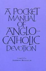 A Pocket Manual Of Anglo Catholic Devotion Book PDF