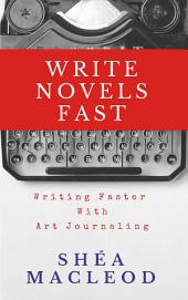 Write Novels Fast:: Writing Faster Through Art Journaling