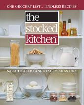 The Stocked Kitchen: One Grocery List . . . Endless Recipes