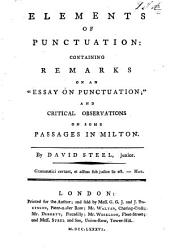"""Elements of Punctuation: containing remarks on an """"Essay on Punctuation"""" [by Joseph Robertson]; and critical observations on some passages in Milton"""