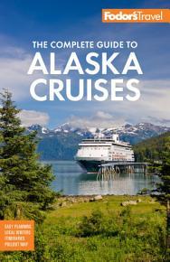 Fodor s The Complete Guide to Alaska Cruises PDF