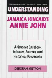 Understanding Jamaica Kincaid's Annie John: A Student Casebook to Issues, Sources, and Historical Documents