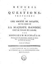 Recueil de questions proposées a une société de savants, qui par ordre de sa Majesté danoise font le voyage de l'Arabie