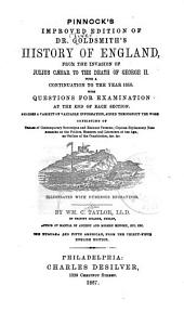 Pinnock's Improved Edition of Dr. Goldsmith's History of England, from the Invasion of Julius Cæsar to the Death of George II: With a Continuation the the Year 1858 ...
