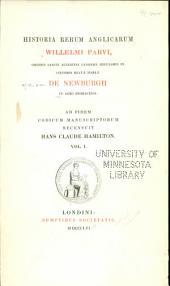 Historia rerum anglicarum Willelmi Parvi: ordinis Sancti Augustini canonici regularis in cœnobio Beatæ Mariæ de Newburgh, Volume 1