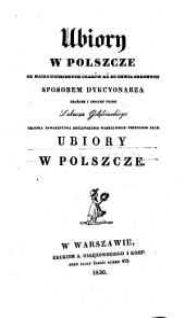 Ubiory w Polszcze od najdawniejszych czasów aż do chwil obecnych, sposobem dykcyonarza