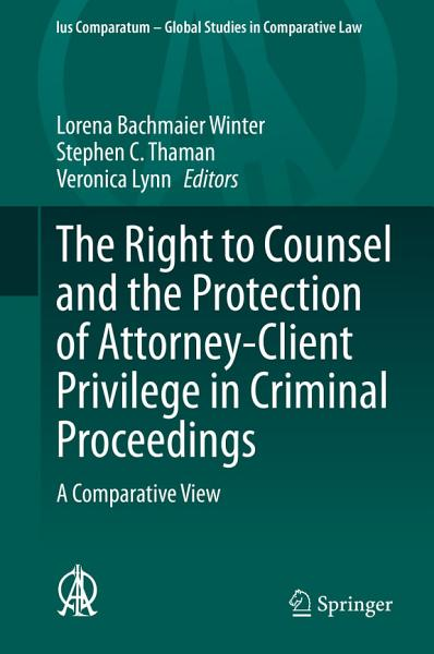 Download The Right to Counsel and the Protection of Attorney Client Privilege in Criminal Proceedings Book