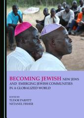 Becoming Jewish: New Jews and Emerging Jewish Communities in a Globalized World