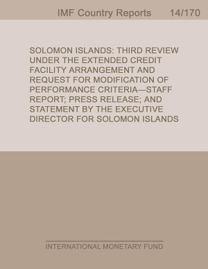 Solomon Islands  Third Review Under the Extended Credit Facility Arrangement and Request for Modification of Performance Criteria Staff Report  Press Release and Statement by the Executive Director for Solomon Islands PDF