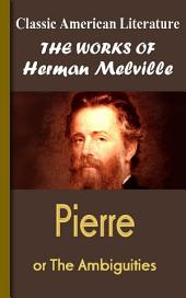 Pierre or The Ambiguities: Works of Melville