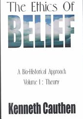 The Ethics of Belief: A Bio-Historical Approach : Theory