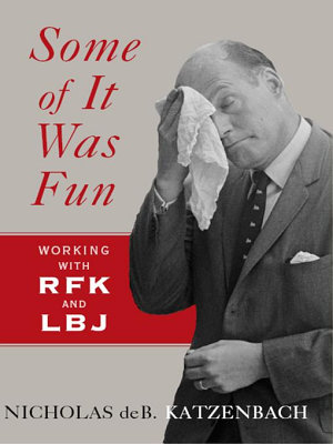 Some of It Was Fun  Working with RFK and LBJ