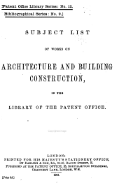Subject List of Works on Architecture and Building Construction, in the Library of the Patent Office: Volume 12