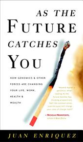 As the Future Catches You: How Genomics and Other Forces Are Changing Your Life, Work, Health, and Wealth