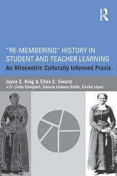 """""""Re-Membering"""" History in Student and Teacher Learning: An Afrocentric Culturally Informed Praxis"""