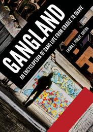 Gangland: An Encyclopedia of Gang Life from Cradle to Grave [2 volumes]