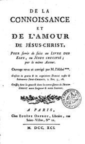 De la connoissance et de l'amour de Jésus-Christ: pour servir de suite au Livre des Elus, ou Jésus crucifié ...