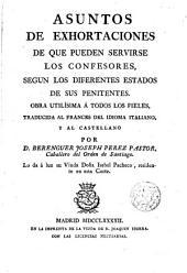 Asuntos de exhortaciones de que pueden servirse los confesores...